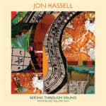 Jon Hassell - Seeing Through Sound (Pentimento Volume Two)